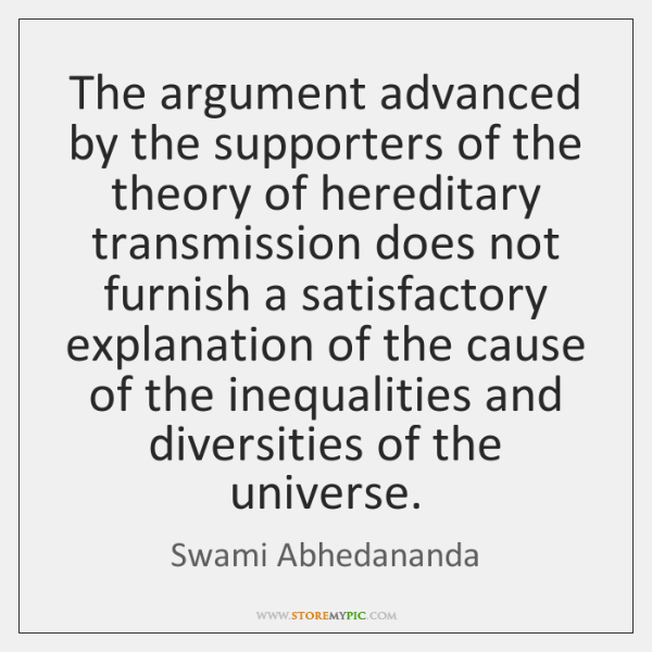The argument advanced by the supporters of the theory of hereditary transmission ...