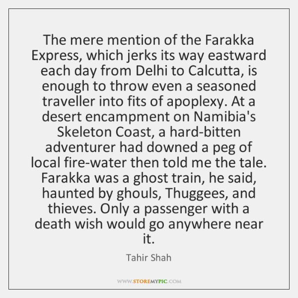 The mere mention of the Farakka Express, which jerks its way eastward ...