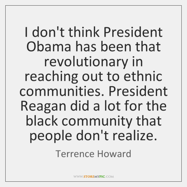 I don't think President Obama has been that revolutionary in reaching out ...