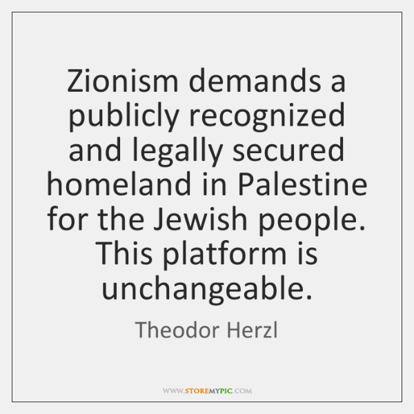 Zionism demands a publicly recognized and legally secured homeland in Palestine for ...
