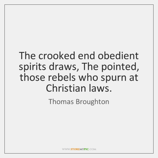 The crooked end obedient spirits draws, The pointed, those rebels who spurn ...