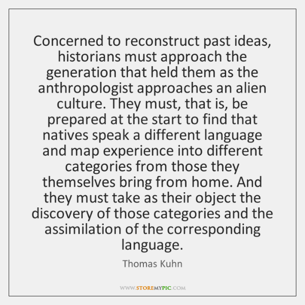 Concerned to reconstruct past ideas, historians must approach the generation that held ...