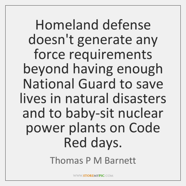 Homeland defense doesn't generate any force requirements beyond having enough National Guard ...