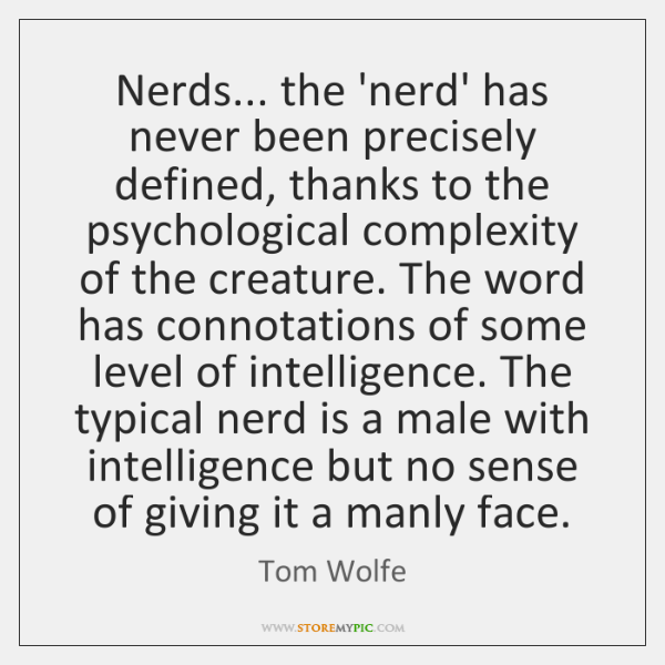 Nerds... the 'nerd' has never been precisely defined, thanks to the psychological ...
