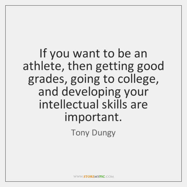 If you want to be an athlete, then getting good grades, going ...