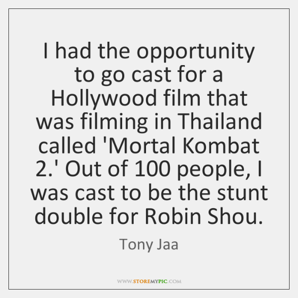 I had the opportunity to go cast for a Hollywood film that ...
