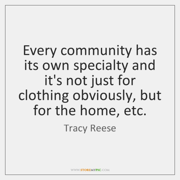 Every community has its own specialty and it's not just for clothing ...