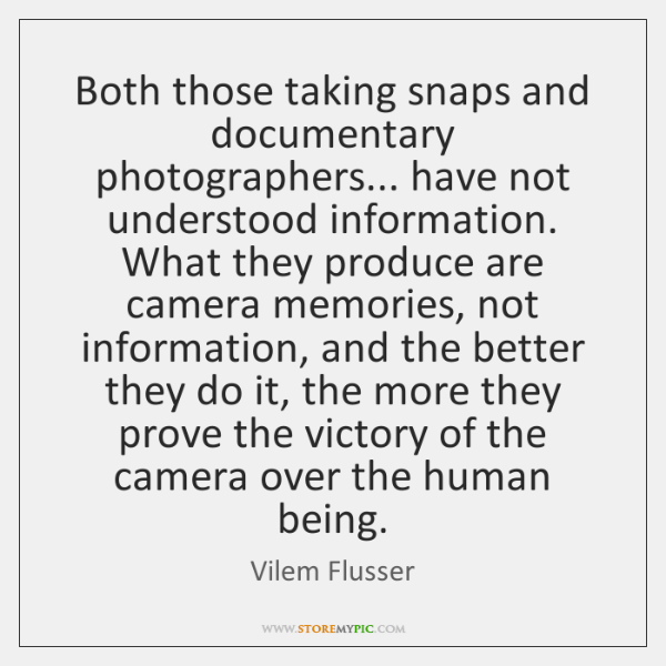 Both those taking snaps and documentary photographers... have not understood information. What ...