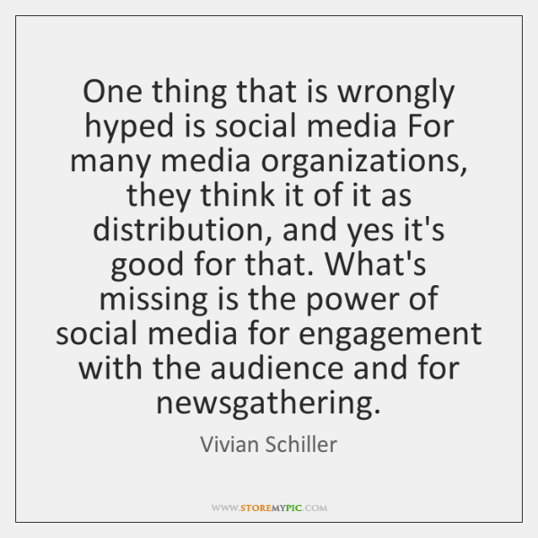 One thing that is wrongly hyped is social media For many media ...