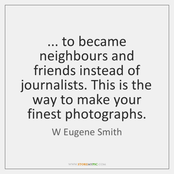 ... to became neighbours and friends instead of journalists. This is the way ...