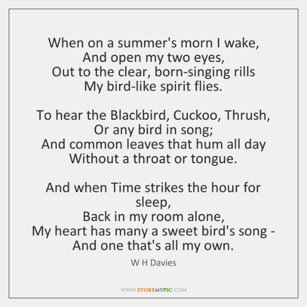 When on a summer's morn I wake,   And open my two eyes,   ...