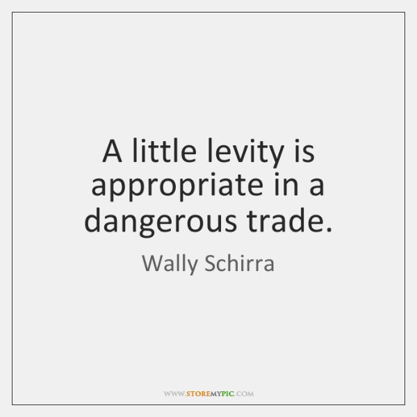 A little levity is appropriate in a dangerous trade.
