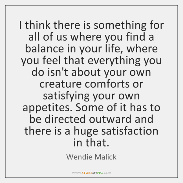 I think there is something for all of us where you find ...