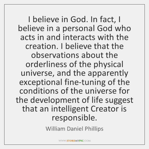 I believe in God. In fact, I believe in a personal God ...