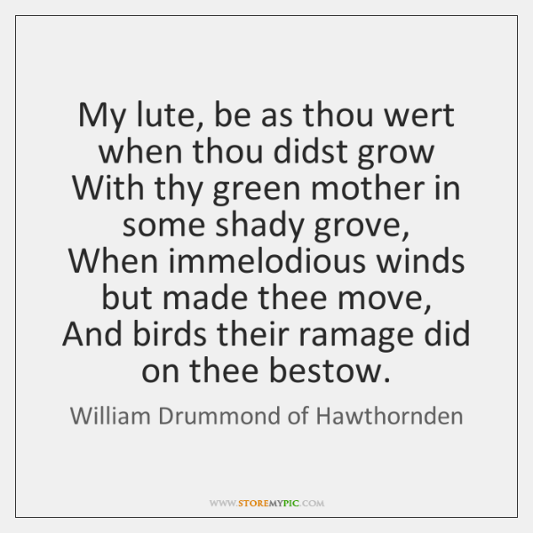 My lute, be as thou wert when thou didst grow   With thy ...
