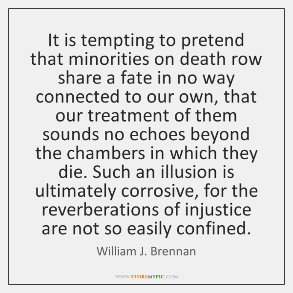 It is tempting to pretend that minorities on death row share a ...