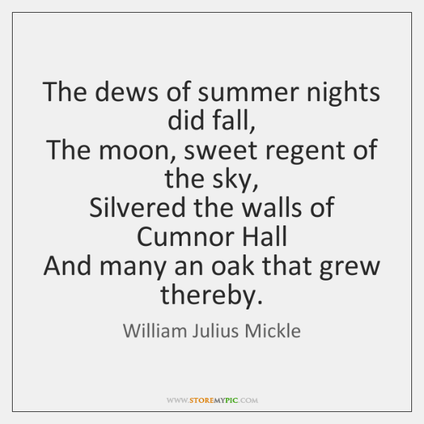 The dews of summer nights did fall,   The moon, sweet regent of ...