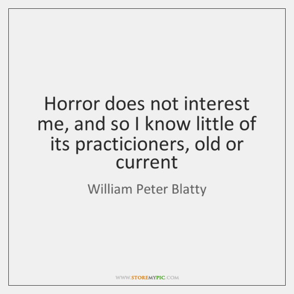 Horror does not interest me, and so I know little of its ...