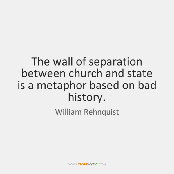 The wall of separation between church and state is a metaphor based ...