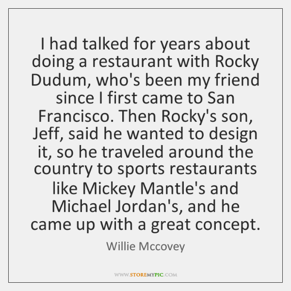 I had talked for years about doing a restaurant with Rocky Dudum, ...