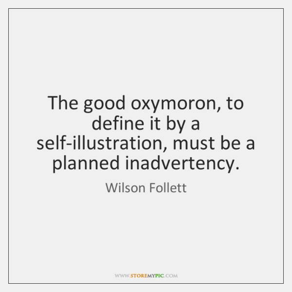 The good oxymoron, to define it by a self-illustration, must be a ...