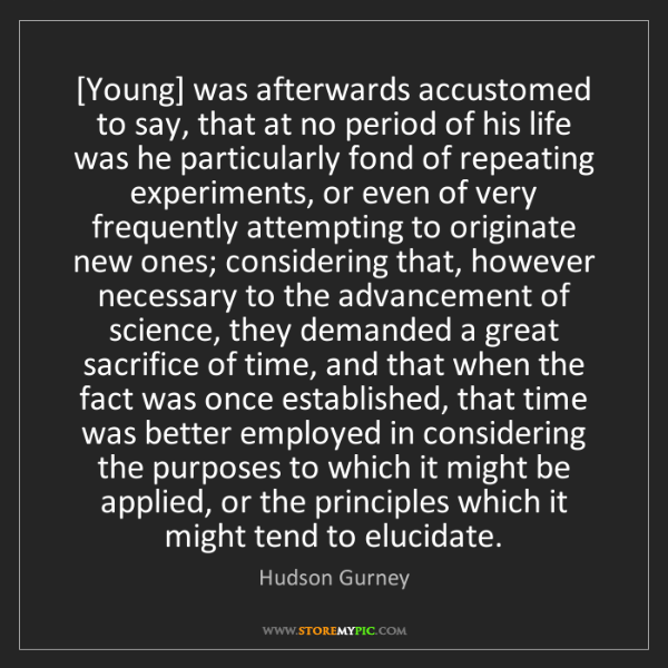 Hudson Gurney: [Young] was afterwards accustomed to say, that at no...