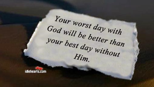 Your worst day with god