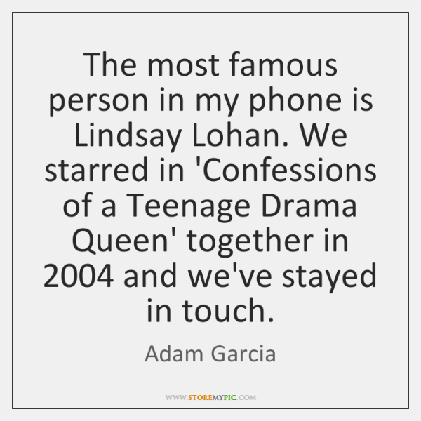 The most famous person in my phone is Lindsay Lohan. We starred ...