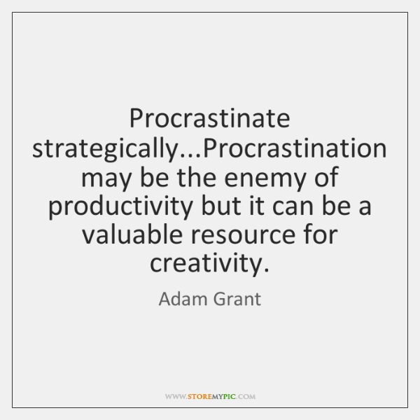 Procrastinate strategically...Procrastination may be the enemy of productivity but it can ...
