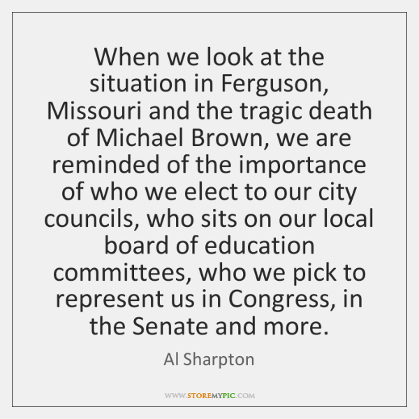 When we look at the situation in Ferguson, Missouri and the tragic ...