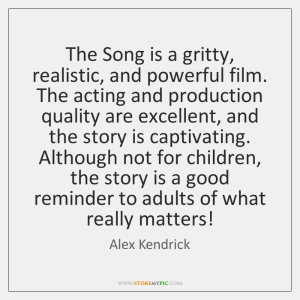The Song is a gritty, realistic, and powerful film. The acting and ...
