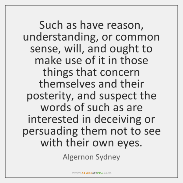 Such as have reason, understanding, or common sense, will, and ought to ...