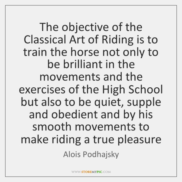 The objective of the Classical Art of Riding is to train the ...