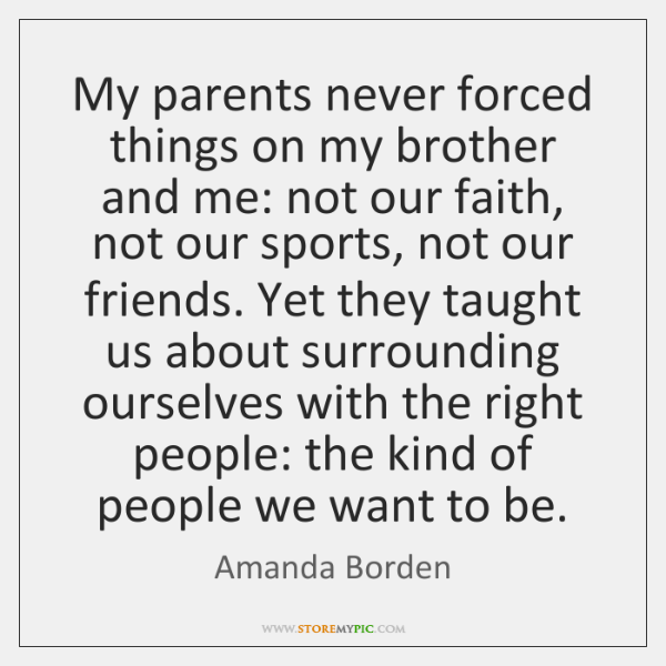 My parents never forced things on my brother and me: not our ...