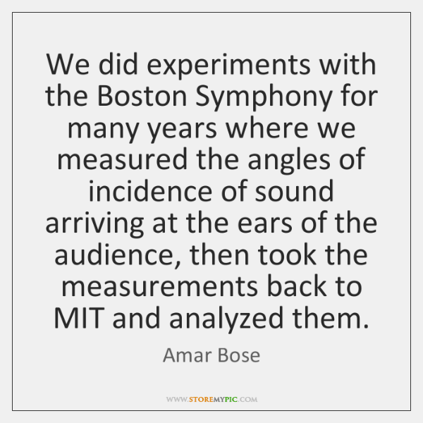 We did experiments with the Boston Symphony for many years where we ...