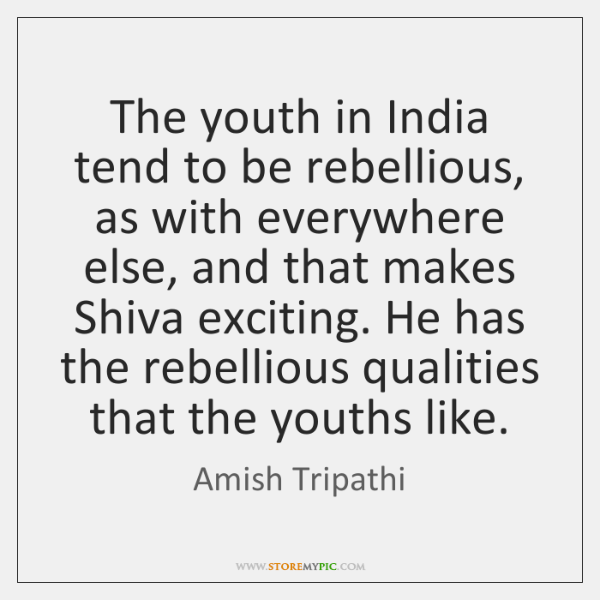 The youth in India tend to be rebellious, as with everywhere else, ...