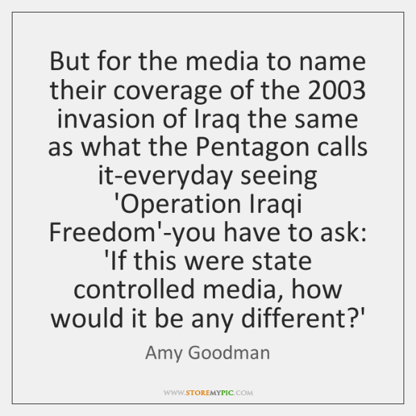 But for the media to name their coverage of the 2003 invasion of ...