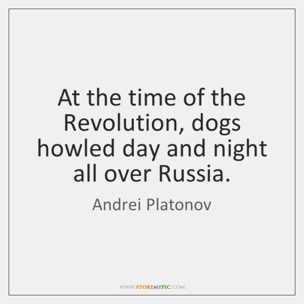 At the time of the Revolution, dogs howled day and night all ...