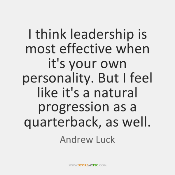 I think leadership is most effective when it's your own personality. But ...