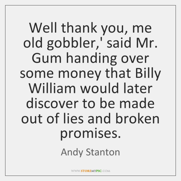Well thank you, me old gobbler,' said Mr. Gum handing over ...