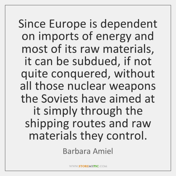 Since Europe is dependent on imports of energy and most of its ...
