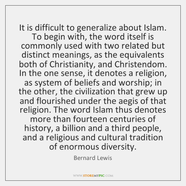 It is difficult to generalize about Islam. To begin with, the word ...