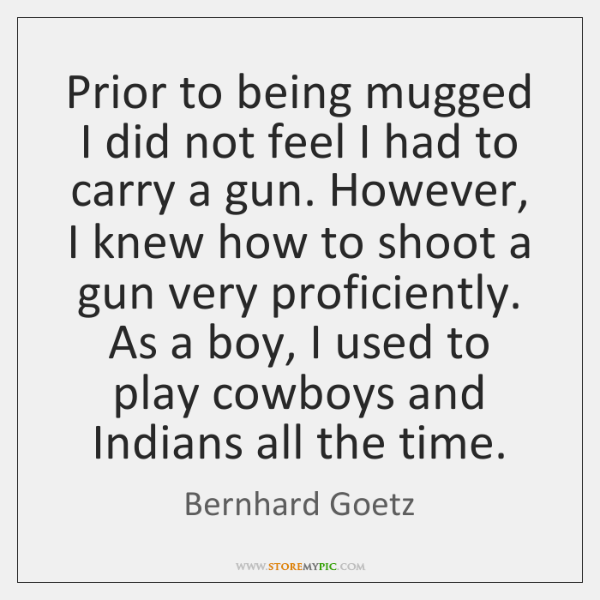 Prior to being mugged I did not feel I had to carry ...