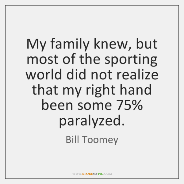 My family knew, but most of the sporting world did not realize ...
