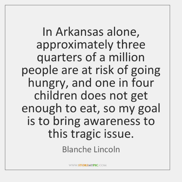 In Arkansas alone, approximately three quarters of a million people are at ...