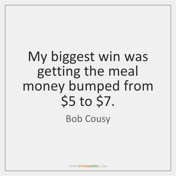 My biggest win was getting the meal money bumped from $5 to $7.