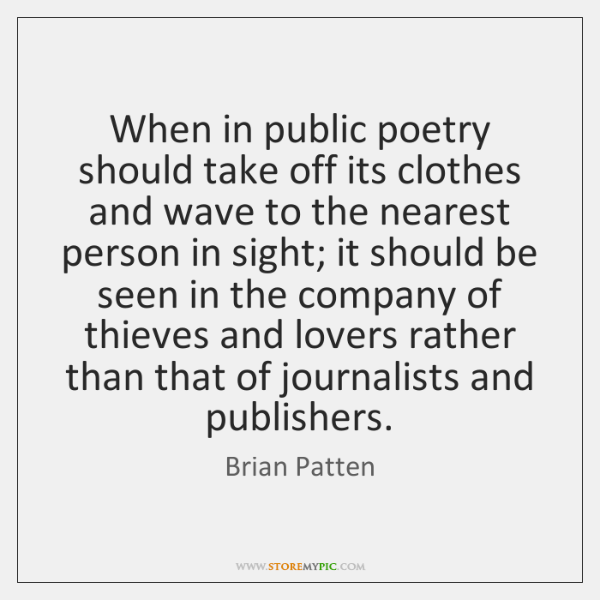 When in public poetry should take off its clothes and wave to ...