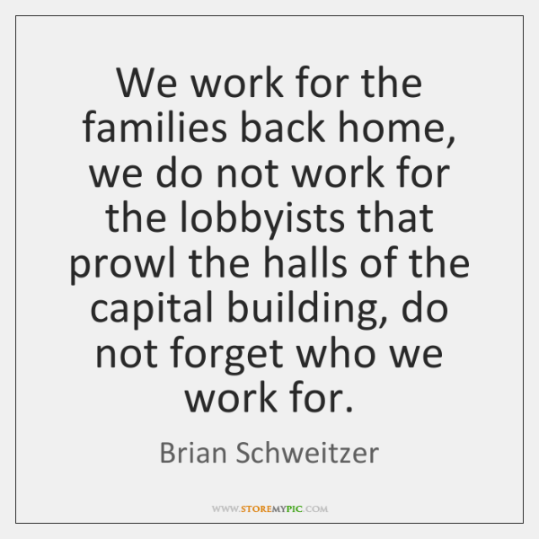 We work for the families back home, we do not work for ...