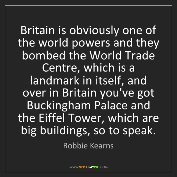 Robbie Kearns: Britain is obviously one of the world powers and they...