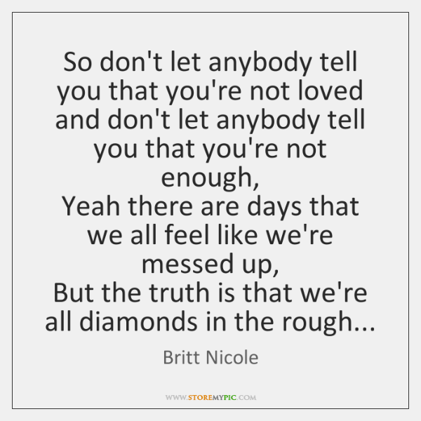 So don't let anybody tell you that you're not loved   and don't ...